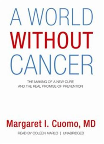 A World Without Cancer: The Making of a New Cure and the Real Promise of Prevention [Audiobook]