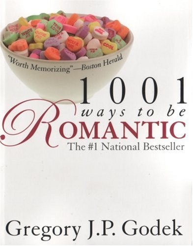 1001 Ways to Be Romantic - Now Completely Revised and More Romantic Than Ever