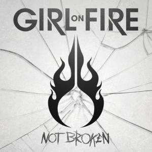 Girl on Fire - Not Broken (2013)